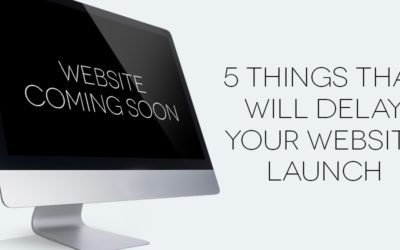 5 Things That Will Delay Your Website Launch